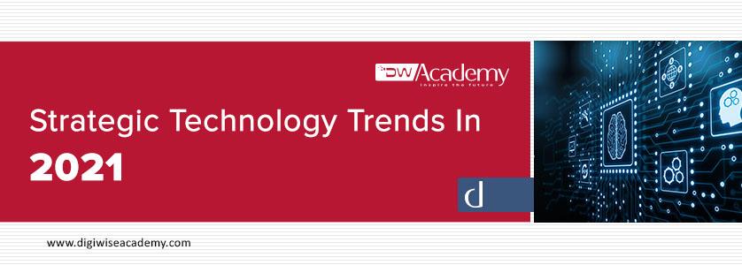 digiwiseacademy strategic technology trends in 2021