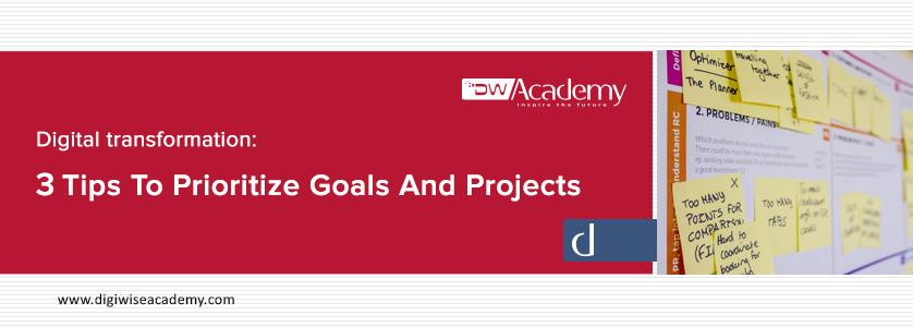 تحول دیجیتال: 3 نکته برای اولویت بندی اهداف و پروژه ها